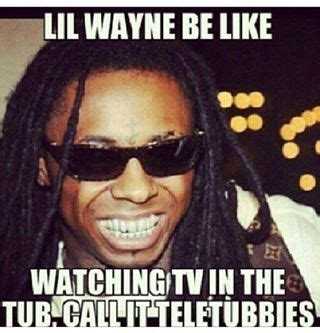 Lil Wayne Be Like Memes - 17 best images about lil wayne be like on pinterest to