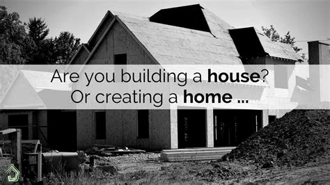 are you building a house or creating a home and the