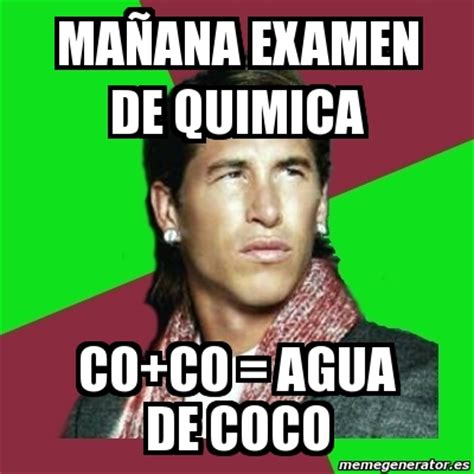 Imagenes Memes Quimica | meme sergio ramos ma 241 ana examen de quimica co co agua