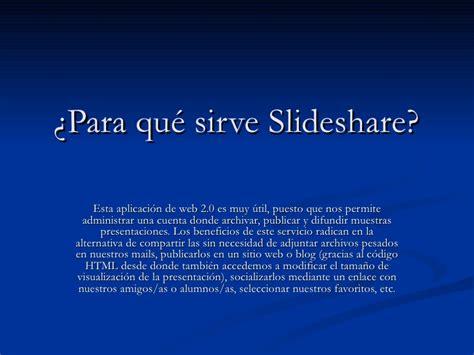 proxima slideshare para qu 233 sirve slideshare