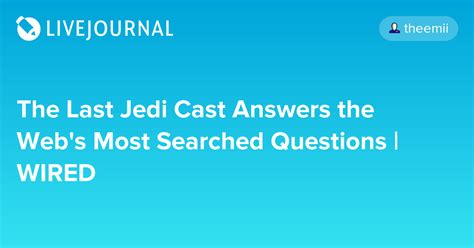 most googled question the last jedi cast answers the web s most searched