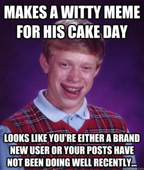 Like Your Own Post Meme - makes a witty meme for his cake day looks like you re