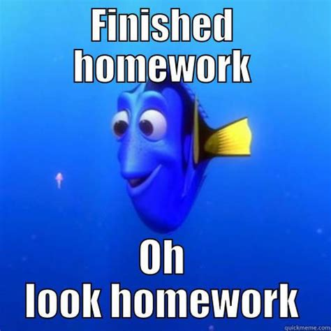 Homework Meme - too much finished homework oh look homework dory