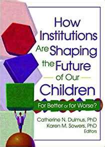on the future of our educational institutions books how institutions are shaping the future of our children