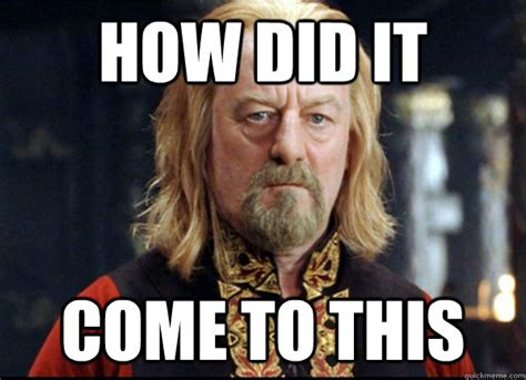 Where Did Memes Come From - how did it come to this theoden quickmeme