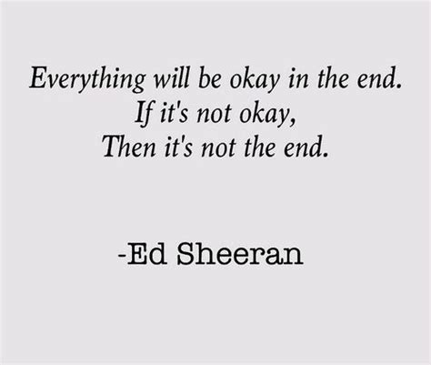 ed sheeran everything you are lyrics ed sheeran s quotes everything will be okay in the end