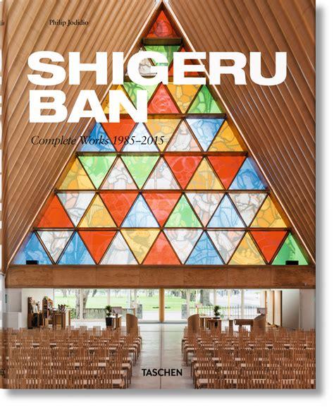 House Architect Design by Shigeru Ban Complete Works 1985 2015 Taschen Books
