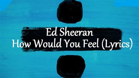 ed sheeran would you feel ed sheeran how would you feel paean 247 lyrics