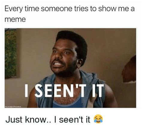 Show Me Meme - 25 best memes about i seent it i seent it memes