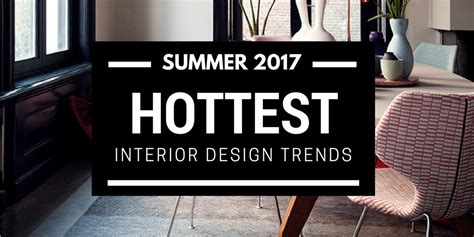 summer 2017 design trends summer 2017 hottest interior design trends to look out for
