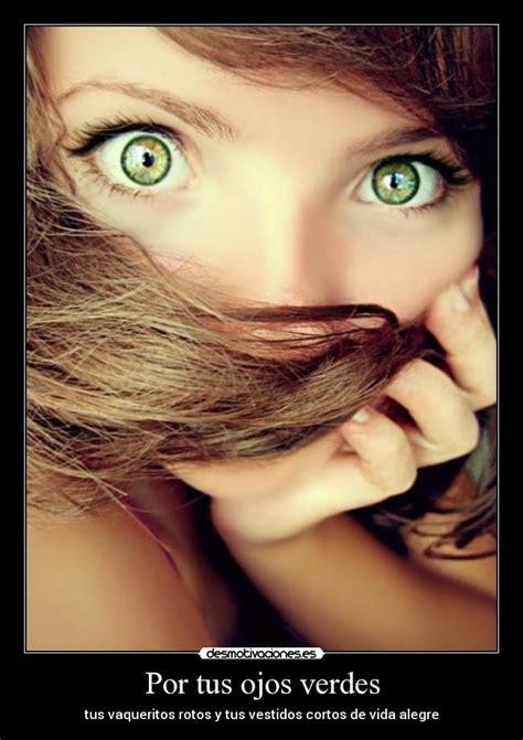 imagenes de ojos verdes con frases por tus ojos verdes desmotivaciones