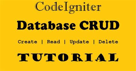 codeigniter easy tutorial codeigniter database crud tutorial for beginners with exles