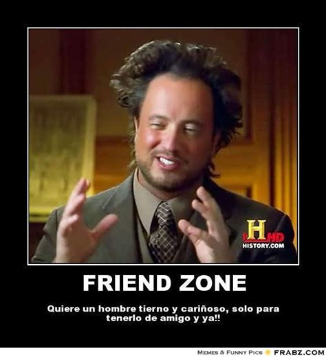 Friendzone Meme - friend zone ancient aliens meme generator posterizer