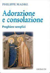 preghiere di consolazione adorazione e consolazione preghiere semplici libro