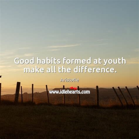 Habits Formed At Youth Make Aristotle Quotes On Idlehearts Page 8 Of 9