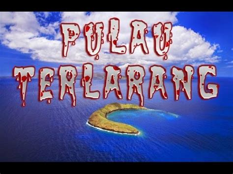 yang dilarang di indonesia 6 pulau seram yang dilarang dan berbahaya di dunia