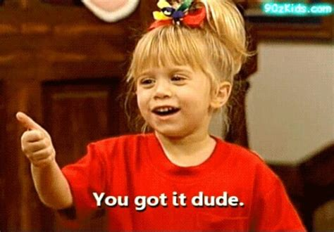 full house you got it dude quot you got it dude quot full house 90 s kid back in the day pinterest