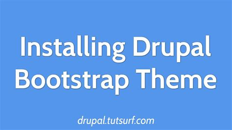 installing a bootstrap theme drupal bootstrap part 1 installing bootstrap theme for