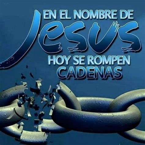 imagenes cristianas cadenas rotas en el nombre de jes 250 s hoy se rompen cadenas a frases