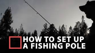 How To Set Up A How To Set Up A Fishing Pole