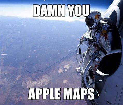 Apple Maps Meme - damn you apple maps red bull stratos felix baumgartner