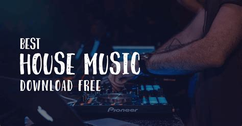 top house music download the best house music free download online 2018