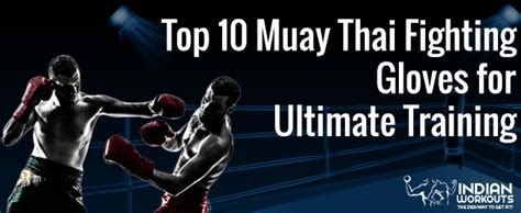10 best muay thai boxing gloves for ultimate padding 10 best muay thai boxing gloves for ultimate padding