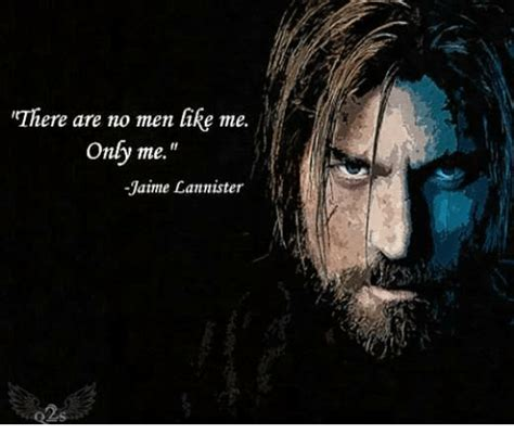 no and me there are no men like me only me jaime lannister meme on sizzle