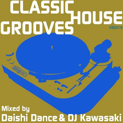 classic house music mp3 classic house grooves mixed by daishi dance dj kawasaki mp3 buy full tracklist