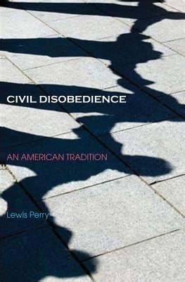 civil disobedience books civil disobedience an american tradition by lewis perry
