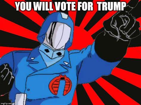 Cobra Commander Meme - vote for trump imgflip
