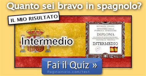 test in spagnolo risultato test sei bravo in spagnolo intermedio