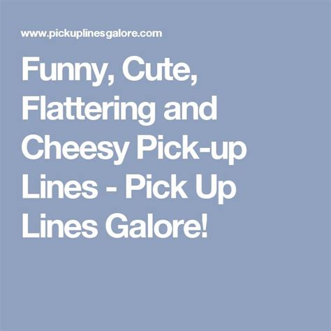 Cheezy Picky Up Lines by Cheesy Up Lines That Are And Flattering