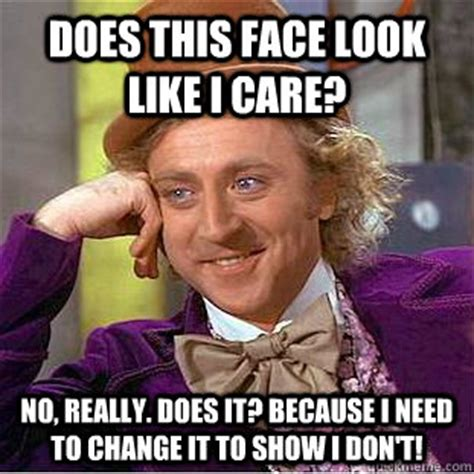 Do I Care Meme - does this face look like i care no really does it