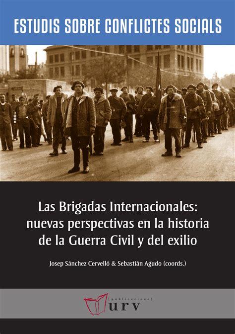 clases de historia la guerra de nuestra memoria las brigadas internacionales nuevas perspectivas en la historia de la guerra civil y exilio