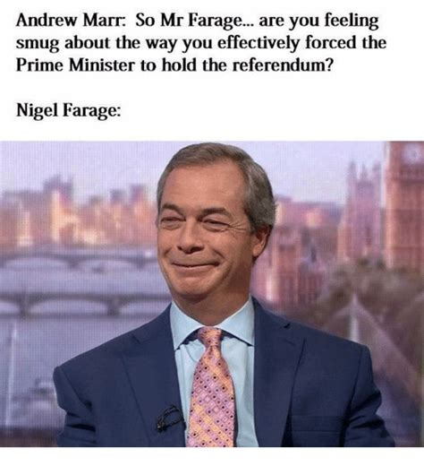 Nigel Meme - andrew marr so mr farage are you feeling smug about the