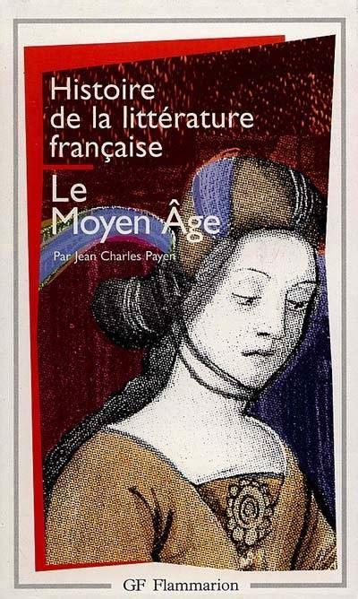 2080711725 la litterature francaise du moyen livre le moyen 226 ge jean charles payen flammarion gf