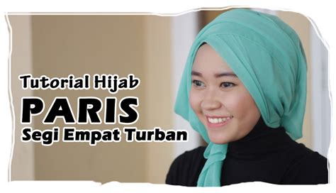 tutorial turban segi empat simple tutorial hijab paris segi empat turban cara pakai hijab