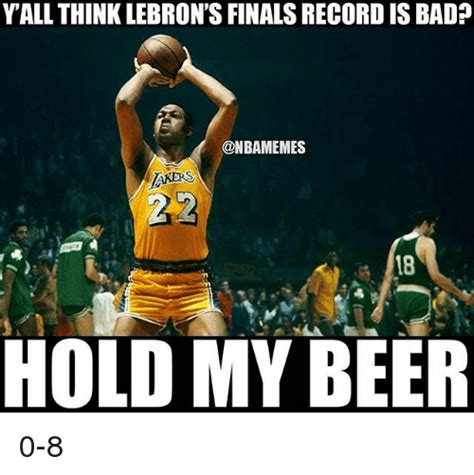 Lebron Finals Meme - yall think lebron s finals record is bada 18 hold my beer