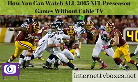 nfl preseason tv football schedule 2015 watch all 2015 nfl preseason games without cable tv