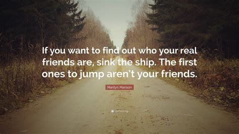 Find Out Who Are Marilyn Quote If You Want To Find Out Who Your Real Friends Are Sink The