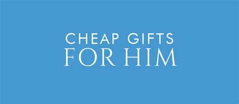 cheap presents for him cheap gifts find me a gift