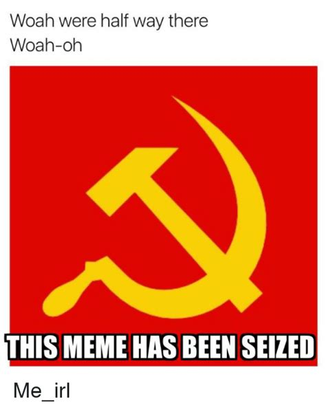 Woah Meme - woah were half way there woah oh this meme has been seized