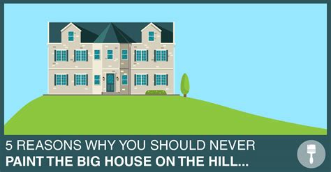 5 Reasons Why You Should 5 reasons why you should never paint the big house on the hill dyb coach