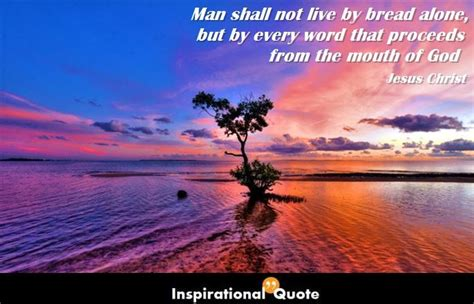 Jesus Christ - Man shall not live by bread alone, but by ...