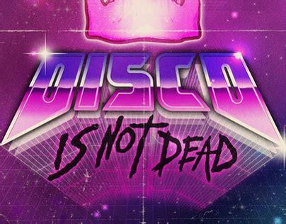Disco Is Not Dead by Disco Is Not Dead On Behance