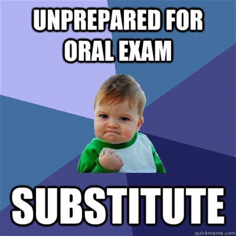 Oral Memes - unprepared for oral exam substitute success kid quickmeme