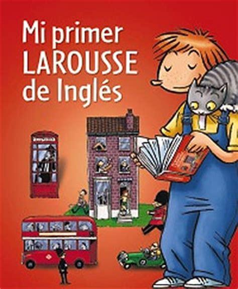 mi primer diccionario larousse mi primer larousse de ingl 233 s larousse espaciologopedico