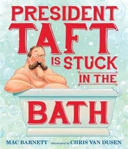 president who got stuck in bathtub president taft is stuck in the bath by mac barnett