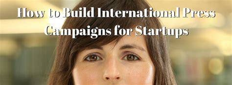 How To Get International Press How To Build International Press Caigns For Startups Get More Results Faster